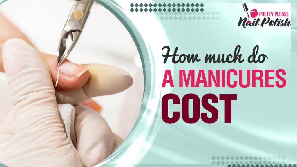 How Much Do Manicures Cost And Additional Services