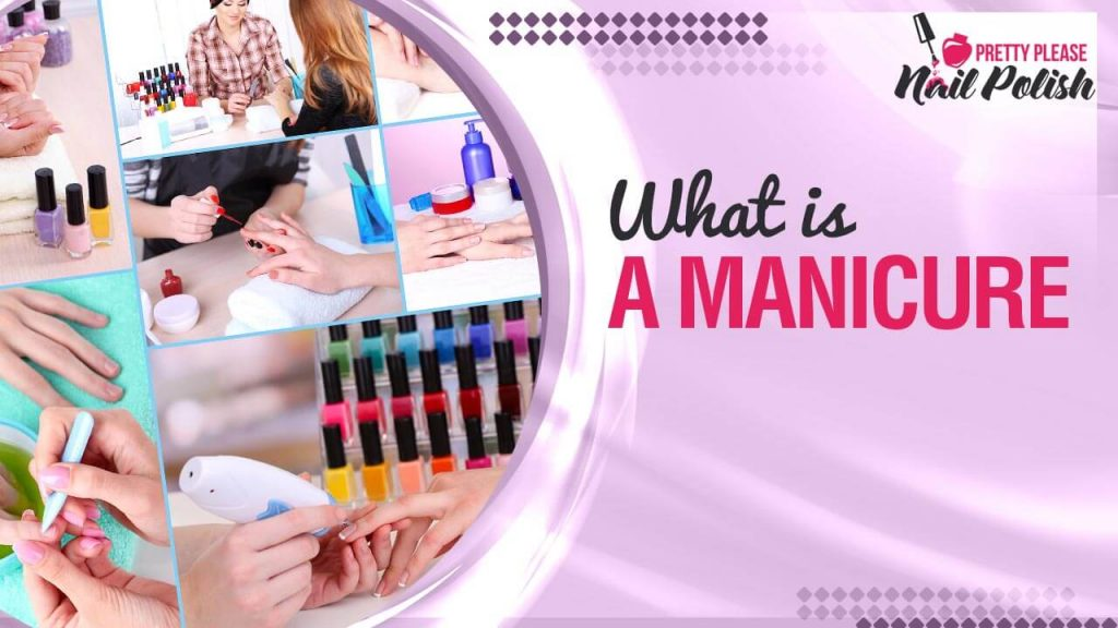 Manicures What Is A Manicure And Its Step-By-Step Process