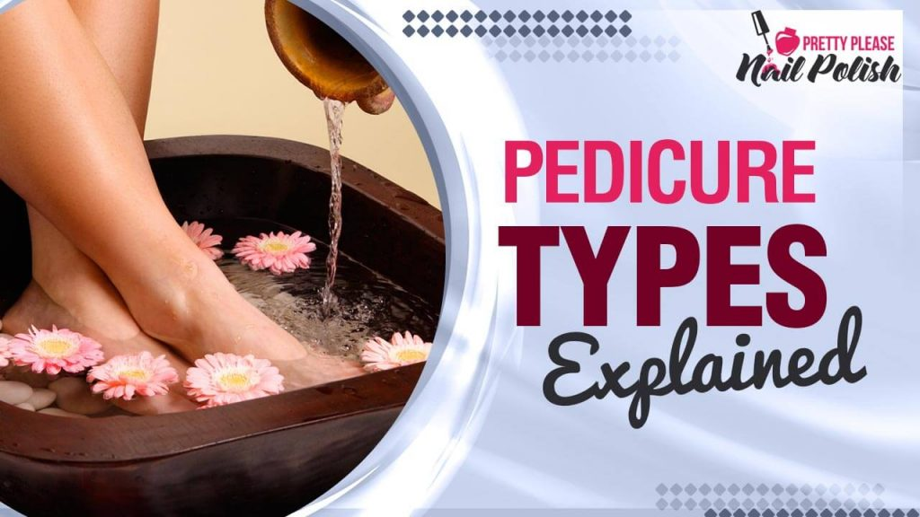 Pedicure Knowing What's Best Type For You