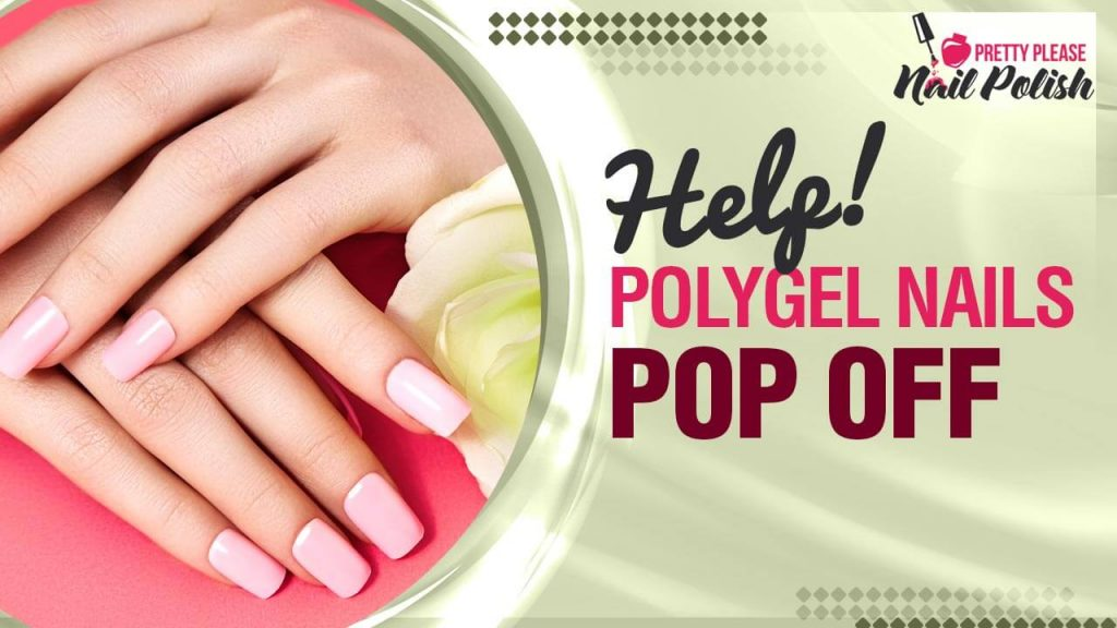 Polygel Lifting Prevention And Causes